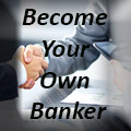 Become Your Own Banker